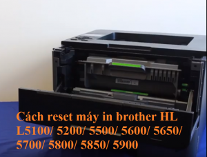 Cach reset loi drum brother L5100-5200-5500-5600-5650-5700-5800-5850-5900